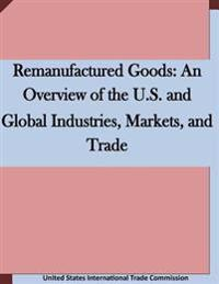 Remanufactured Goods: An Overview of the U.S. and Global Industries, Markets, and Trade