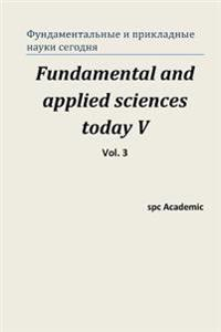 Fundamental and Applied Sciences Today V. Vol. 3: Proceedings of the Conference. North Charleston, 30-31.03.2015