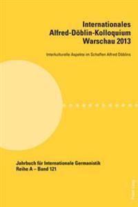 Internationales Alfred-Doeblin-Kolloquium Warschau 2013: Interkulturelle Aspekte Im Schaffen Alfred Doeblins