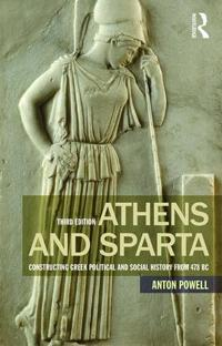 Athens and Sparta: Constructing Greek Political and Social History from 478 BC