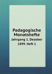 Padagogische Monatshefte Jahrgang 1. Dezeber 1899. Heft 1