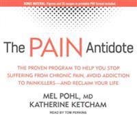The Pain Antidote: The Proven Program to Help You Stop Suffering from Chronic Pain, Avoid Addiction to Painkillers�and Reclaim You