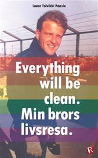 Everything will be clean : min brors livsresa.