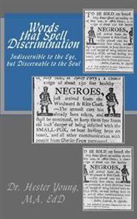 Words That Spell Discrimination: Indiscernible to the Eye, But Discernable to the Soul