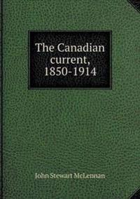 The Canadian Current, 1850-1914