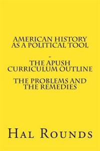 American History as a Political Tool - The Apush Curriculum Outline