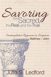 Savoring the Sacred, the Real, and the True