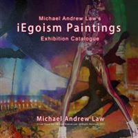 Iegoism Paintings: Michael Andrew Law Exhibition Catalogue