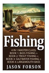 Fishing: Fishing: 4 in 1 Masterclass: Book 1: Bass Fishing + Book 2: Trout Fishing + Book 3: Saltwater Fishing + Book 4: Largem
