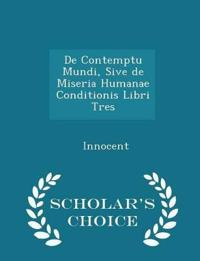 de Contemptu Mundi, Sive de Miseria Humanae Conditionis Libri Tres - Scholar's Choice Edition