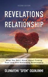 Revelations of Relationship: What You Don't Know about Finding True Love and Sustaining Relationship