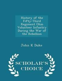 History of the Fifty-Third Regiment Ohio Volunteer Infantry During the War of the Rebellion - Scholar's Choice Edition