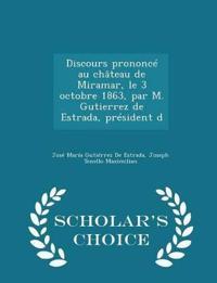 Discours Prononce Au Chateau de Miramar, Le 3 Octobre 1863, Par M. Gutierrez de Estrada, President D - Scholar's Choice Edition