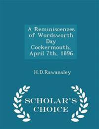A Reminiscences of Wordsworth Day Cockermouth, April 7th, 1896 - Scholar's Choice Edition