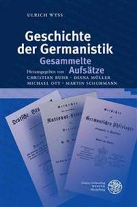 Geschichte Der Germanistik. Gesammelte Aufsatze