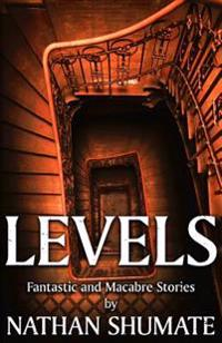 Levels: Fantastic and Macabre Stories