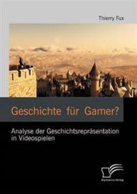 Geschichte Fur Gamer? Analyse Der Geschichtsrepr Sentation in Videospielen