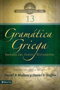 Gram�tica Griega: Sintaxis del Nuevo Testamento - Segunda Edici�n Con Ap�ndice
