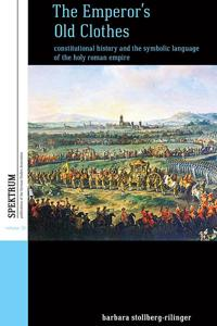 The Emperor's Old Clothes: Constitutional History and the Symbolic Language of the Holy Roman Empire