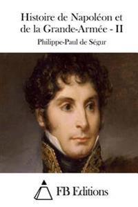 Histoire de Napoleon Et de La Grande-Armee - II