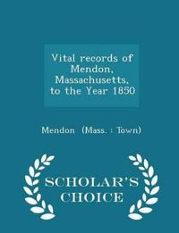 Vital Records of Mendon, Massachusetts, to the Year 1850 - Scholar's Choice Edition