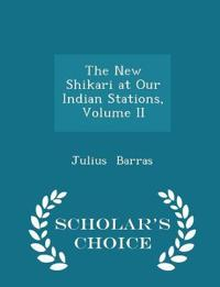 The New Shikari at Our Indian Stations, Volume II - Scholar's Choice Edition