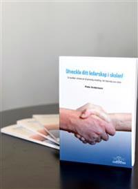 Utveckla ditt ledarskap i skolan! : en handbok i strävan att nå personlig utveckling i ditt betydelsefulla ledarskap