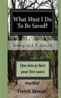What Must I Do to Be Saved? - French: Que Dois-Je Faire Pour Etre Sauve?