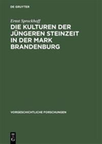 Die Kulturen Der J ngeren Steinzeit in Der Mark Brandenburg