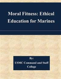 Moral Fitness: Ethical Education for Marines