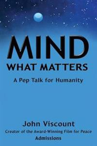 Mind What Matters: A Pep Talk for Humanity