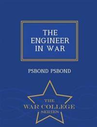 The Engineer in War - War College Series
