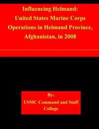 Influencing Helmand: United States Marine Corps Operations in Helmand Province, Afghanistan, in 2008