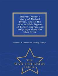 Stalwart Auver; A Story of Michael Myers, One of the Most Notable Figures of Border Warfare and Early Days Along the Ohio River - War College Series