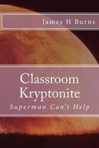 Classroom Kryptonite: Ten Behaviors That Are Weakening Schools