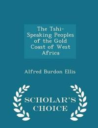 The Tshi-Speaking Peoples of the Gold Coast of West Africa - Scholar's Choice Edition