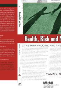 Health, Risk and News: The Mmr Vaccine and the Media