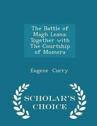 The Battle of Magh Leana; Together with the Courtship of Momera - Scholar's Choice Edition