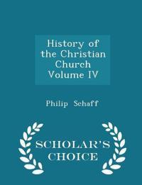 History of the Christian Church Volume IV - Scholar's Choice Edition