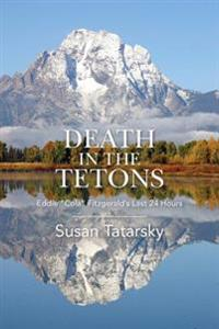 Death in the Tetons: Eddie Cola Fitzgerald's Last 24 Hours