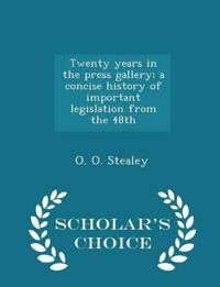 Twenty Years in the Press Gallery; A Concise History of Important Legislation from the 48th - Scholar's Choice Edition