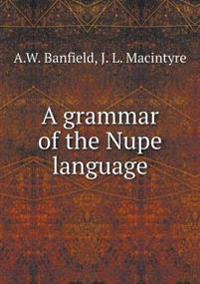 A Grammar of the Nupe Language