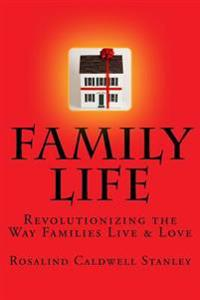 Family Life: Revolutionizing the Way Families Live & Love