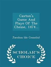 Caxton's Game and Playe of the Chesse, 1474... - Scholar's Choice Edition