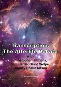 Transcription: the Afterlife Debate with Christopher Hitchens, Sam Harris, David Wolpe, Bradley Shavit Artson