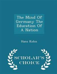 The Mind of Germany the Education of a Nation - Scholar's Choice Edition