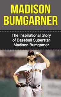 Madison Bumgarner: The Inspirational Story of Baseball Superstar Madison Bumgarner