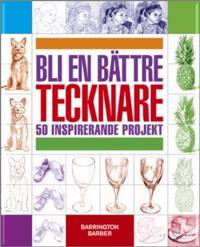 Bli en bättre tecknare : 50 inspirerande projekt