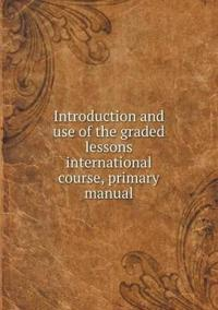 Introduction and Use of the Graded Lessons International Course, Primary Manual