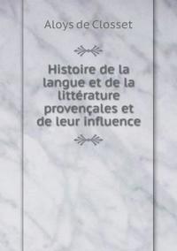 Histoire de La Langue Et de La Litterature Provencales Et de Leur Influence